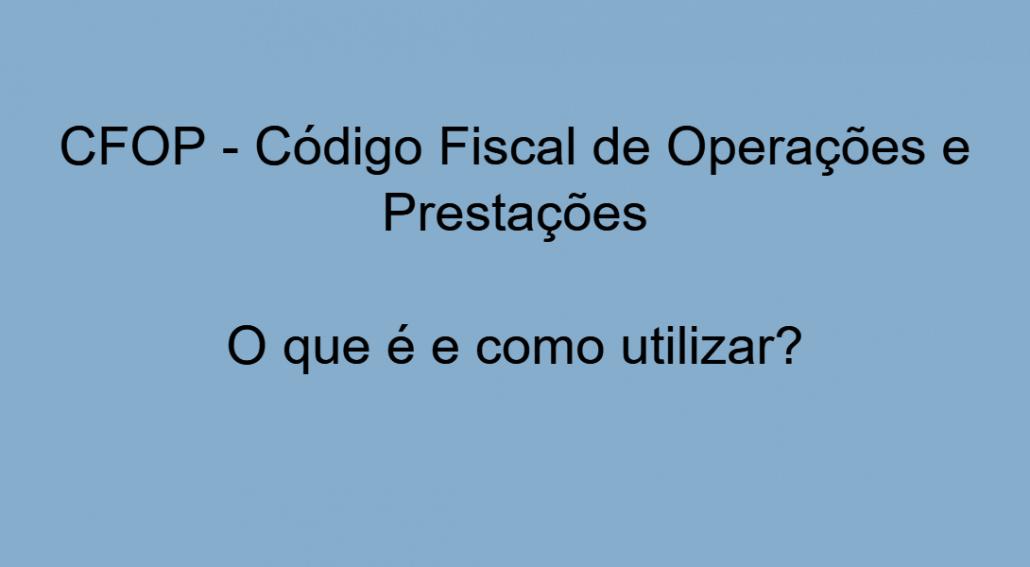 cfop-código-fiscal-de-operações-e-prestações